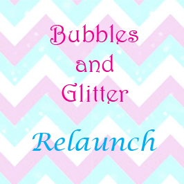 Bubbles and Glitter Relaunch!